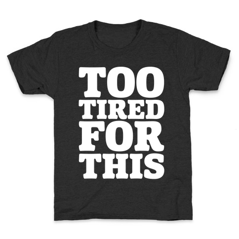 Too Tired For This White Print Kids T-Shirt
