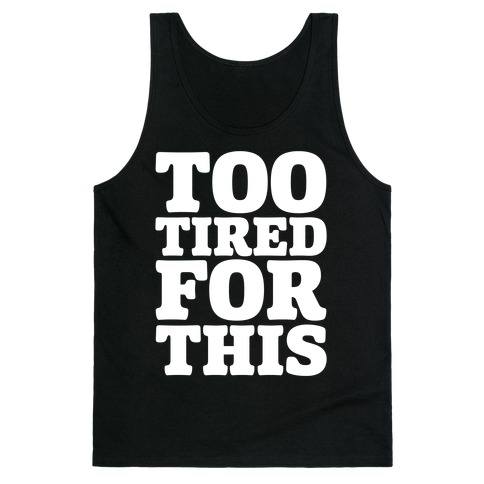 Too Tired For This White Print Tank Top