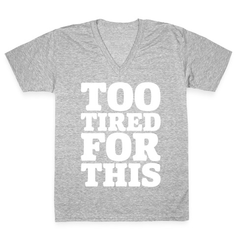 Too Tired For This White Print V-Neck Tee Shirt