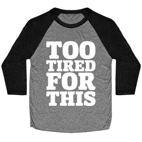 Too Tired For This White Print Baseball Tee