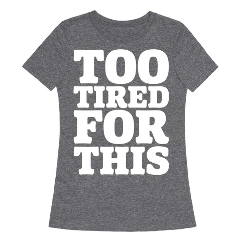Too Tired For This White Print Womens T-Shirt