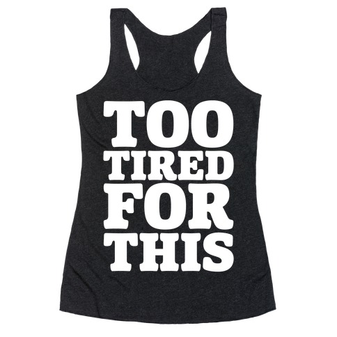Too Tired For This White Print Racerback Tank Top
