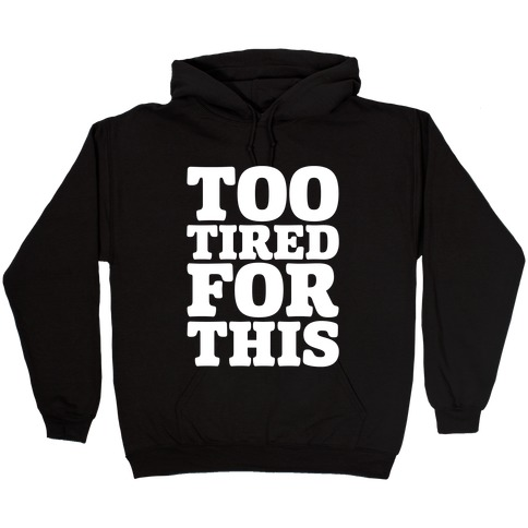 Too Tired For This White Print Hooded Sweatshirt