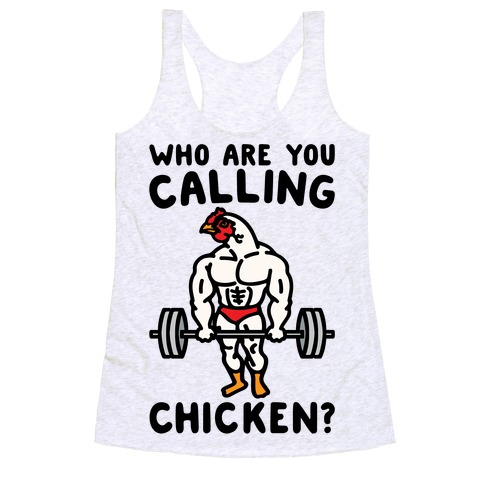 Who Are You Calling Chicken Racerback Tank Top