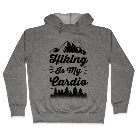 Hiking Is My Cardio Hooded Sweatshirt