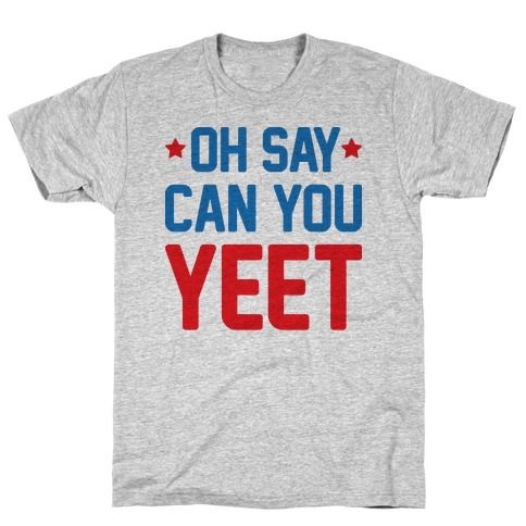 Oh Say Can You Yeet T-Shirt
