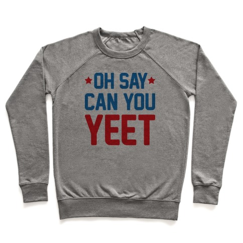 Oh Say Can You Yeet Pullover