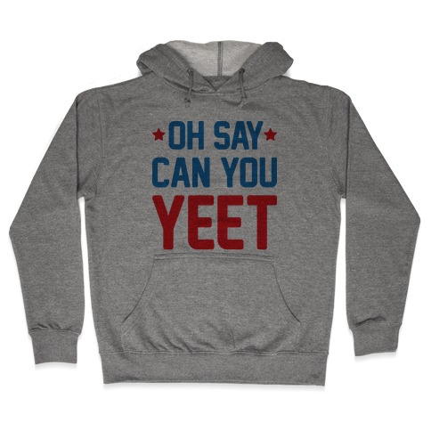 Oh Say Can You Yeet Hooded Sweatshirt