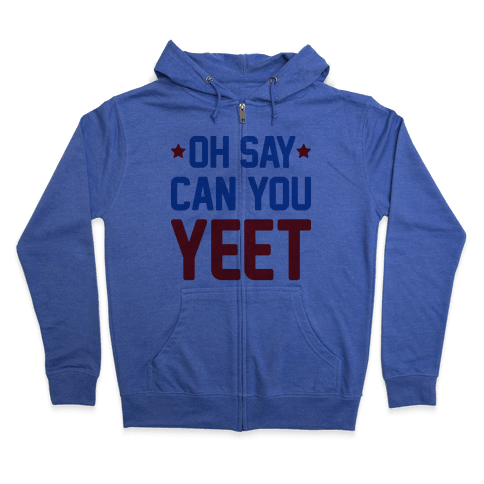 Oh Say Can You Yeet Zip Hoodie