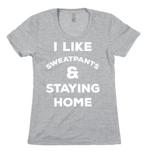 I Like Sweatpants and Staying Home Womens T-Shirt