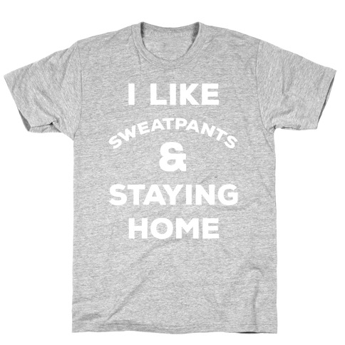 I Like Sweatpants and Staying Home Mens T-Shirt