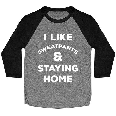 I Like Sweatpants and Staying Home Baseball Tee