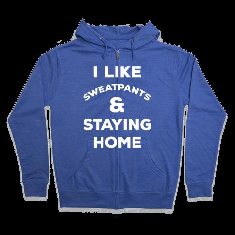 I Like Sweatpants and Staying Home Zip Hoodie