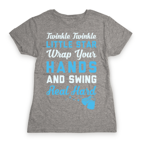 Twinkle Twinkle Little Star Wrap Your Hands And Swing Real Hard Womens T-Shirt