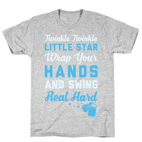 Twinkle Twinkle Little Star Wrap Your Hands And Swing Real Hard Mens T-Shirt