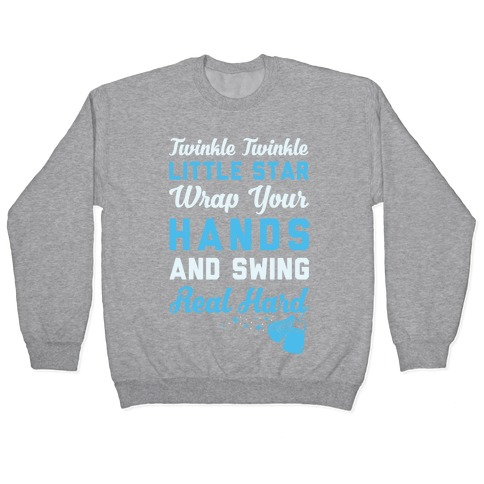 Twinkle Twinkle Little Star Wrap Your Hands And Swing Real Hard Pullover