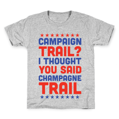Campaign Trail? I Thought You Said Champagne Trail Kids T-Shirt