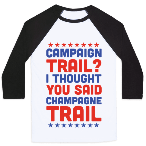 Campaign Trail? I Thought You Said Champagne Trail Baseball Tee