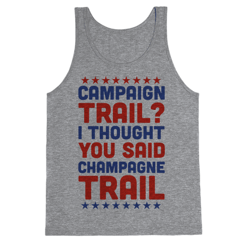 Campaign Trail? I Thought You Said Champagne Trail Tank Top