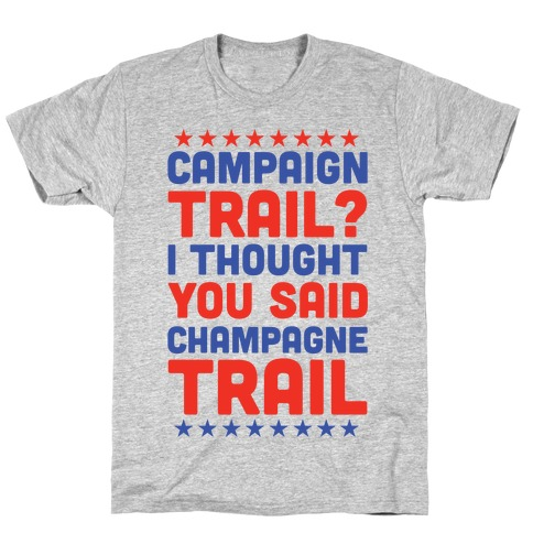 Campaign Trail? I Thought You Said Champagne Trail T-Shirt