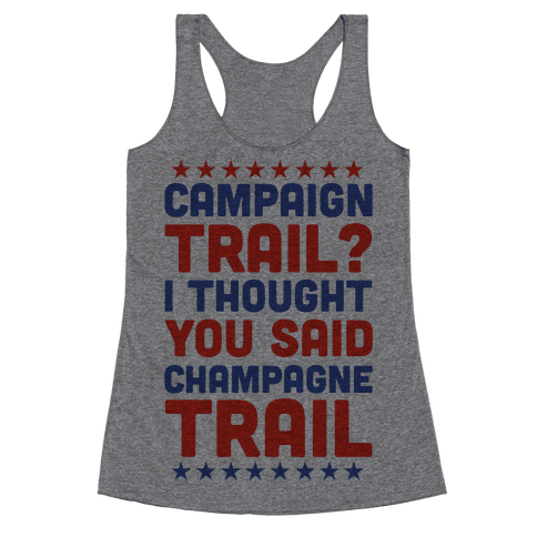 Campaign Trail? I Thought You Said Champagne Trail Racerback Tank Top