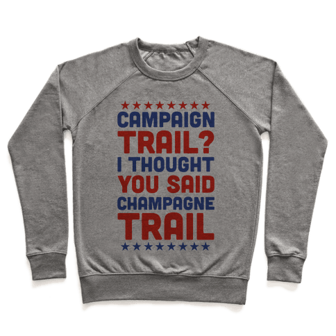 Campaign Trail? I Thought You Said Champagne Trail Pullover