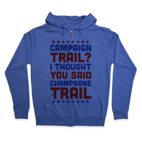Campaign Trail? I Thought You Said Champagne Trail Zip Hoodie