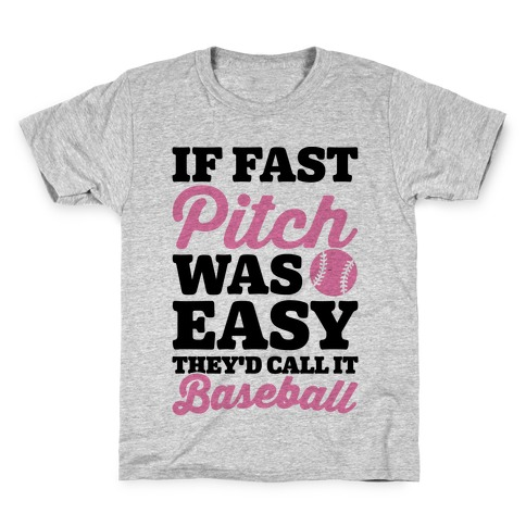 If Fast Pitch Was Easy They'd Call It Baseball Kids T-Shirt