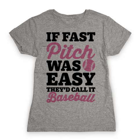 If Fast Pitch Was Easy They'd Call It Baseball Womens T-Shirt