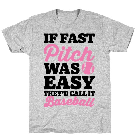 If Fast Pitch Was Easy They'd Call It Baseball Mens/Unisex T-Shirt
