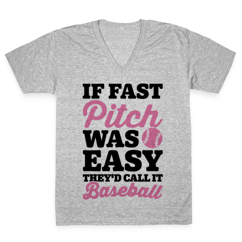 If Fast Pitch Was Easy They'd Call It Baseball V-Neck Tee Shirt