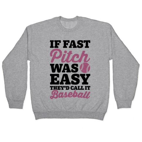 If Fast Pitch Was Easy They'd Call It Baseball Pullover