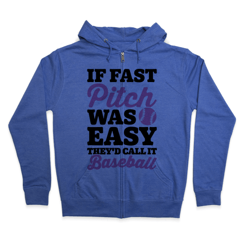If Fast Pitch Was Easy They'd Call It Baseball Zip Hoodie