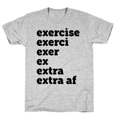 Exercise Extra AF Mens/Unisex T-Shirt