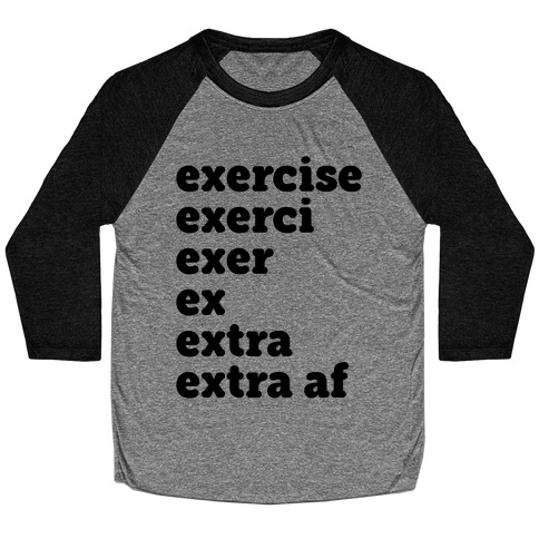 Exercise Extra AF Baseball Tee