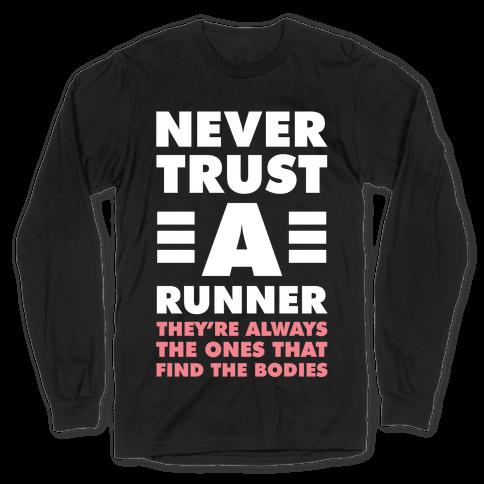 Never Trust a Runner Long Sleeve T-Shirt