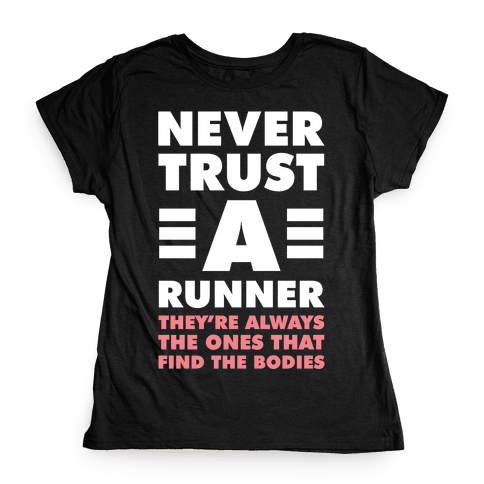 Never Trust a Runner Womens T-Shirt