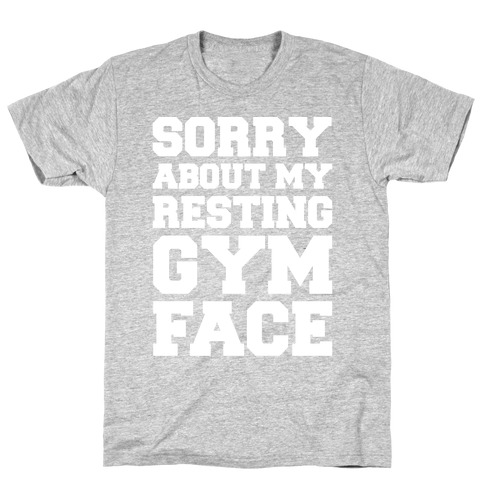 Sorry About My Resting Gym Face White Print T-Shirt