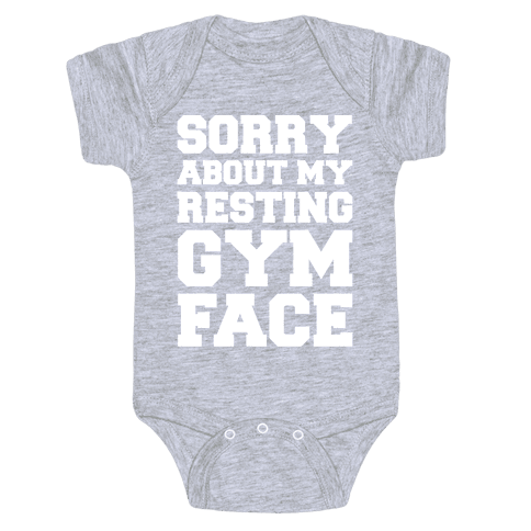 Sorry About My Resting Gym Face White Print Baby Onesy