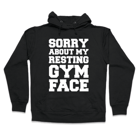 Sorry About My Resting Gym Face White Print Hooded Sweatshirt