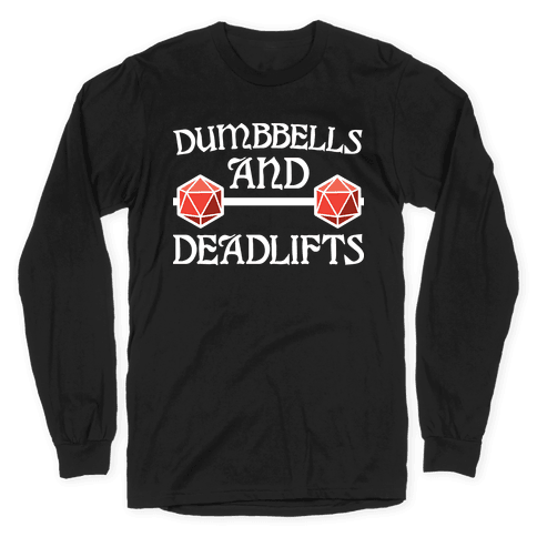Dumbbells and Deadlifts (DnD Parody) Long Sleeve T-Shirt