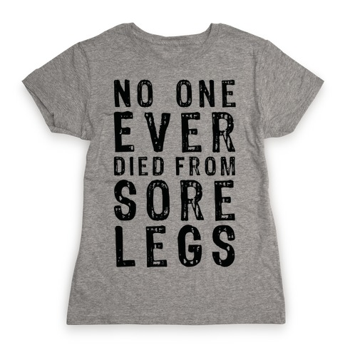 No One Ever Died From Sore Legs Womens T-Shirt