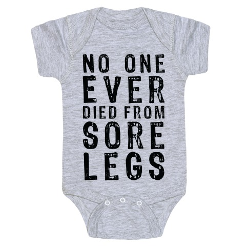 No One Ever Died From Sore Legs Baby Onesy