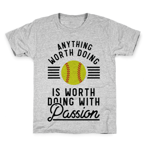 Anything Worth Doing is Worth Doing With Passion Softball Kids T-Shirt
