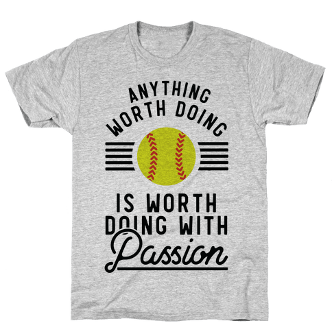 Anything Worth Doing is Worth Doing With Passion Softball Mens/Unisex T-Shirt