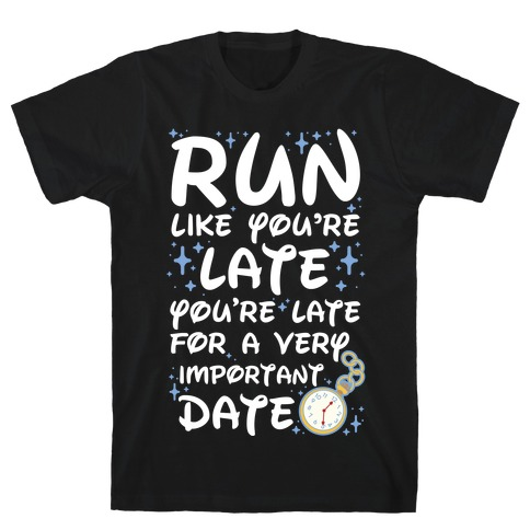 Run like You're Late for a Very Important Date T-Shirt