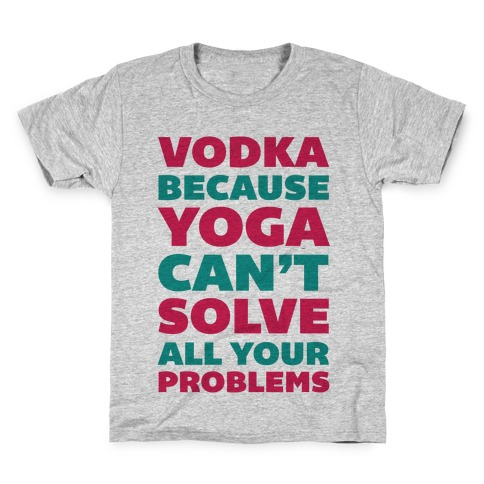 Vodka Because Yoga Can't Solve All Your Probelms Kids T-Shirt