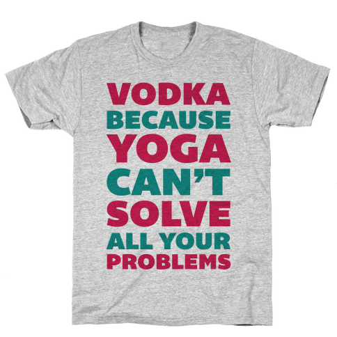Vodka Because Yoga Can't Solve All Your Probelms Mens T-Shirt