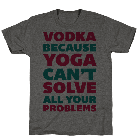Vodka Because Yoga Can't Solve All Your Probelms