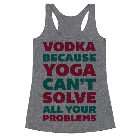 Vodka Because Yoga Can't Solve All Your Probelms Racerback Tank Top